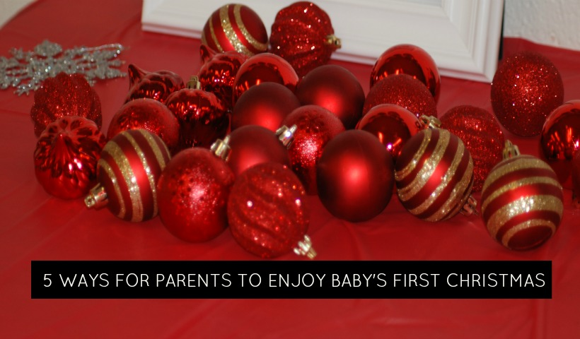 5 Ways For Parents To Enjoy Baby's First Christmas
